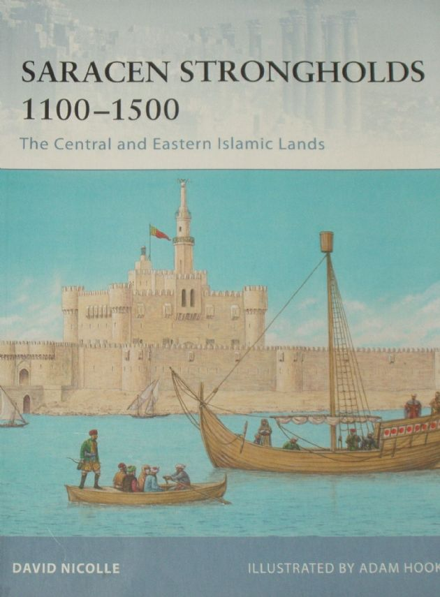 Saracen Strongholds 1100-1500, The central and Eastern Islamic Lands, by David Nicolle and illustrated by Adam Hook